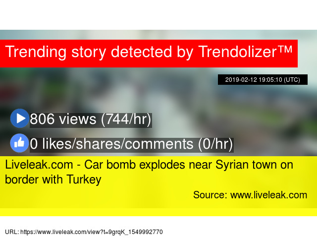 Liveleak com - Car bomb explodes near Syrian town on border with Turkey