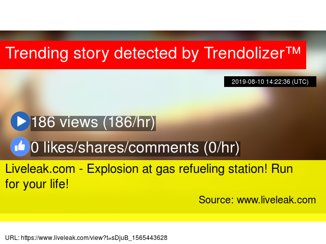 Liveleak com - Explosion at gas refueling station! Run for your life!